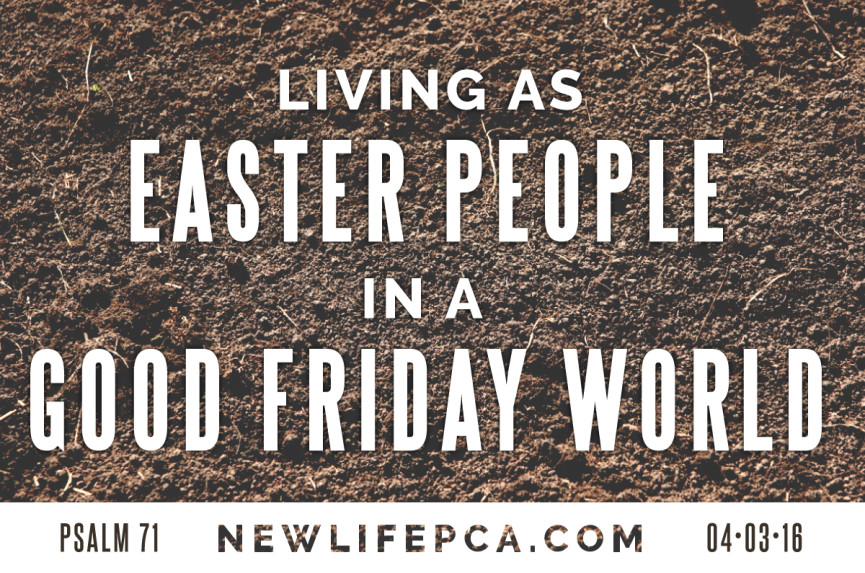 Living as Easter People in a Good Friday World